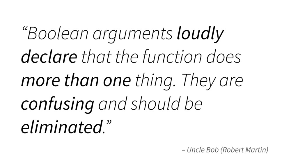 "– Uncle Bob (Robert Martin) ""Boolean arguments ..."