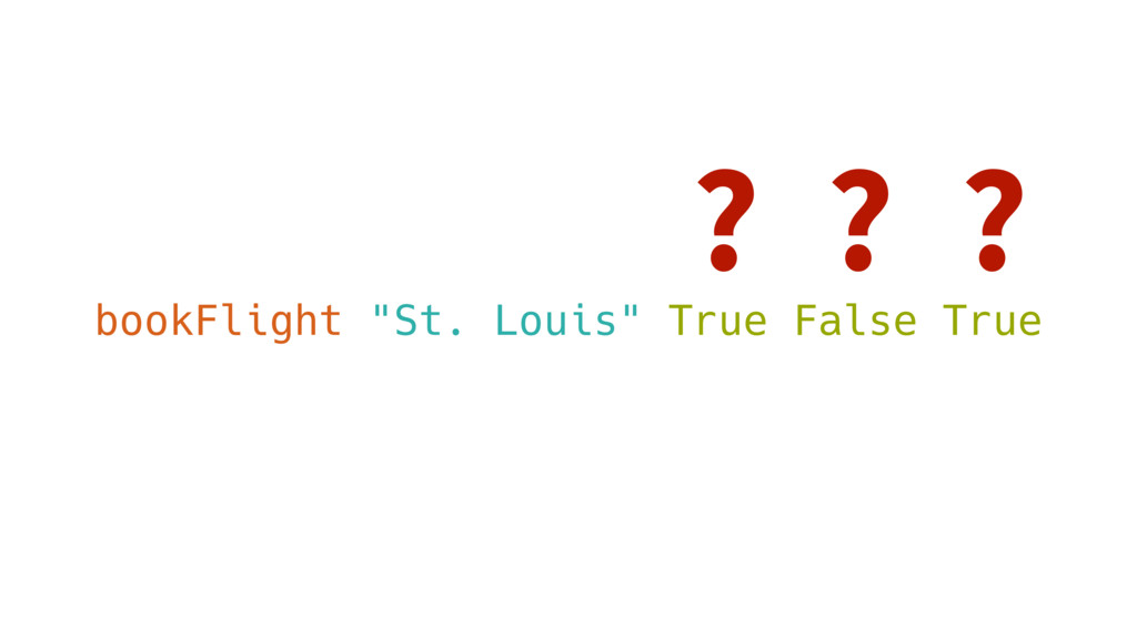 "? bookFlight ""St. Louis"" True False True ? ?"