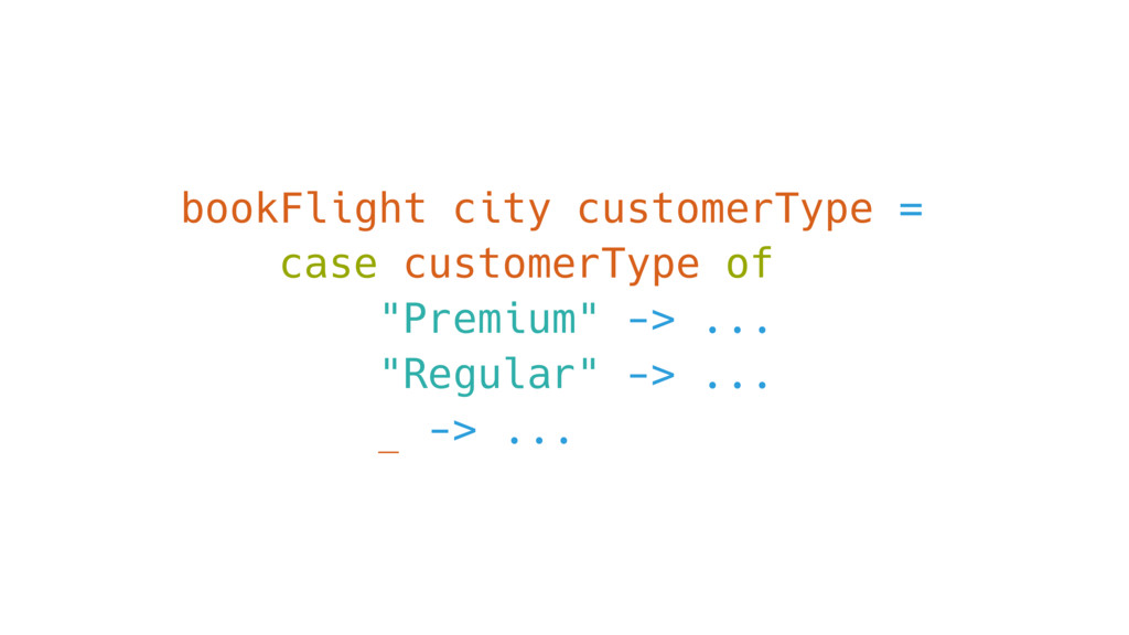 bookFlight city customerType = case customerTyp...