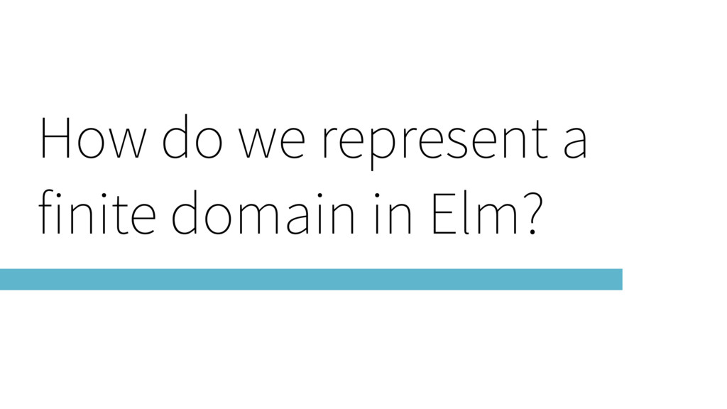 How do we represent a finite domain in Elm?