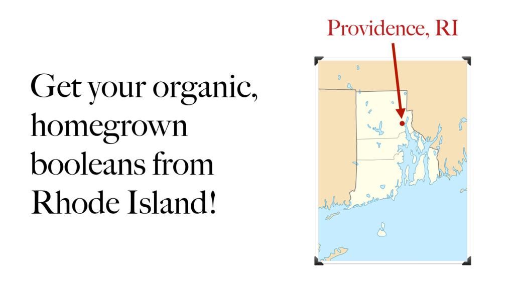 Get your organic, homegrown booleans from Rhode...