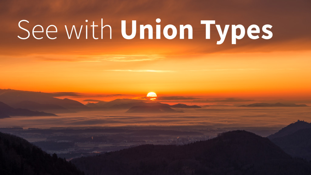 See with Union Types