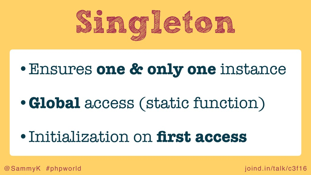 joind.in/talk/c3f16 @SammyK #phpworld Singleton...
