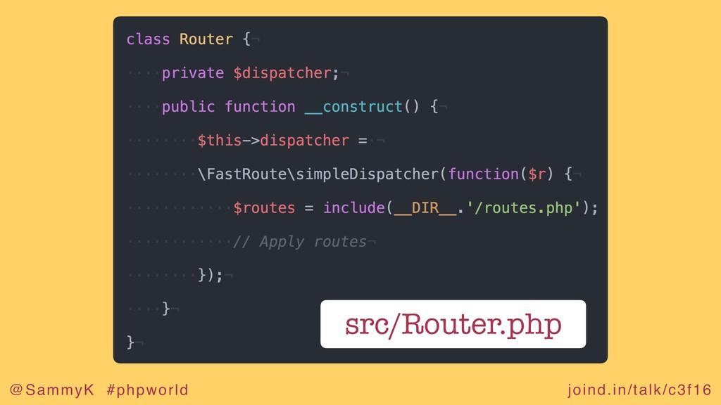 joind.in/talk/c3f16 @SammyK #phpworld src/Route...