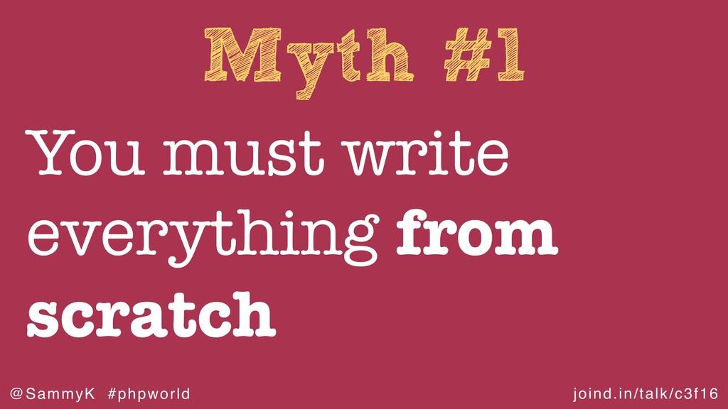 joind.in/talk/c3f16 @SammyK #phpworld Myth #1 Y...