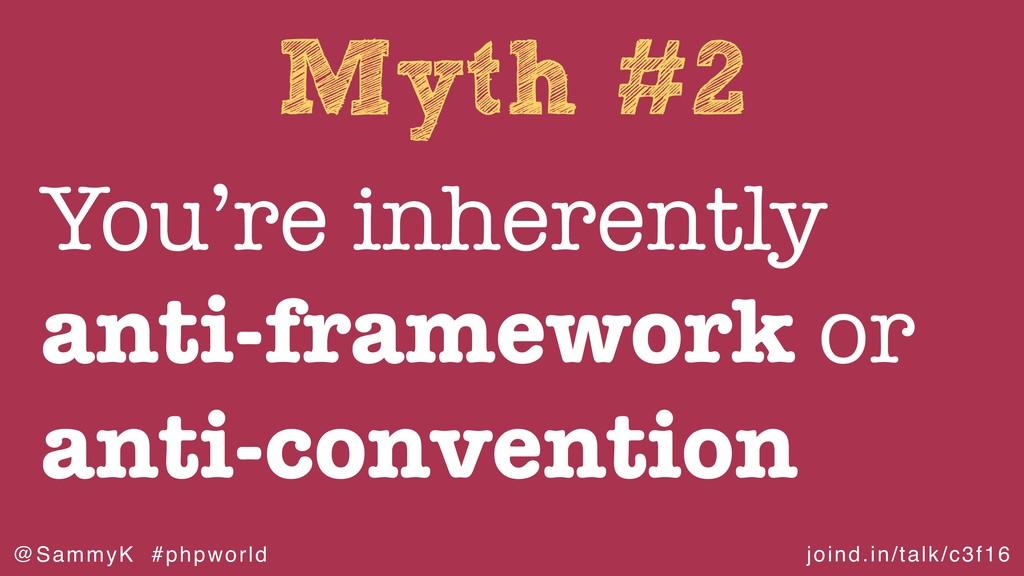 joind.in/talk/c3f16 @SammyK #phpworld Myth #2 Y...