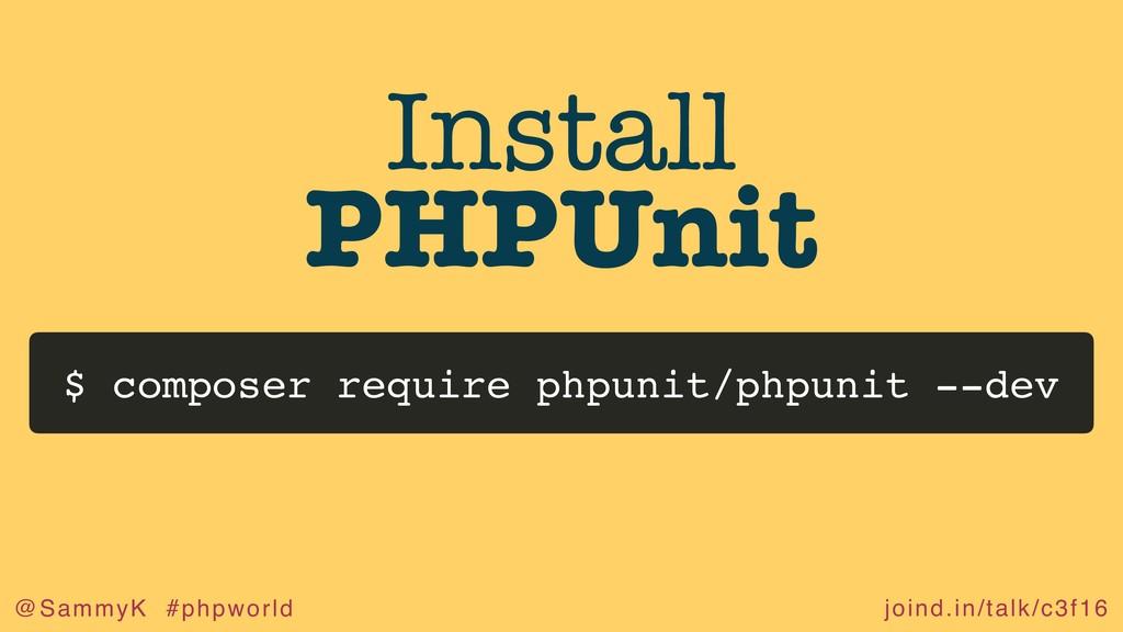joind.in/talk/c3f16 @SammyK #phpworld Install P...