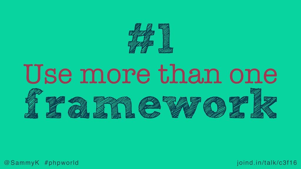 joind.in/talk/c3f16 @SammyK #phpworld Use more ...