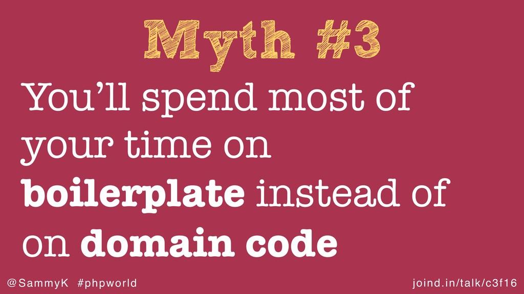 joind.in/talk/c3f16 @SammyK #phpworld Myth #3 Y...