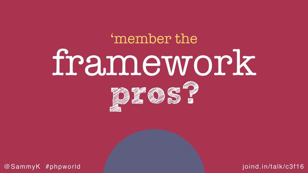 joind.in/talk/c3f16 @SammyK #phpworld pros? fra...