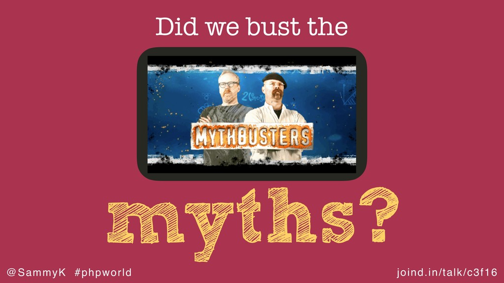 joind.in/talk/c3f16 @SammyK #phpworld myths? Di...