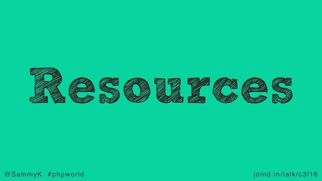 joind.in/talk/c3f16 @SammyK #phpworld Resources