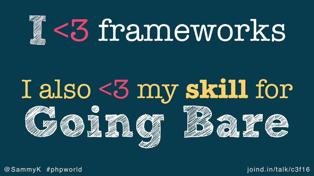 joind.in/talk/c3f16 @SammyK #phpworld <3 framew...