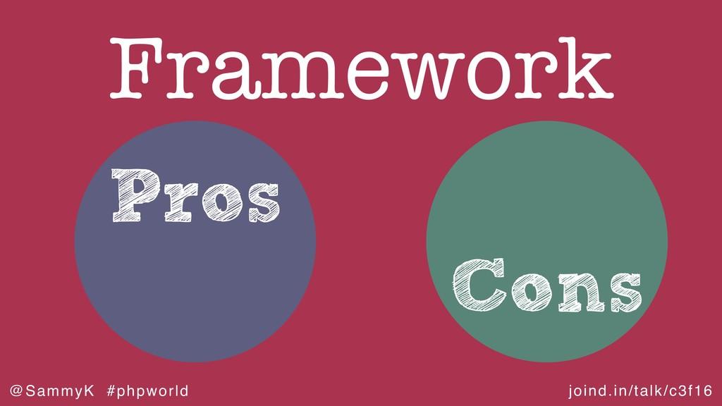 joind.in/talk/c3f16 @SammyK #phpworld Pros Fram...