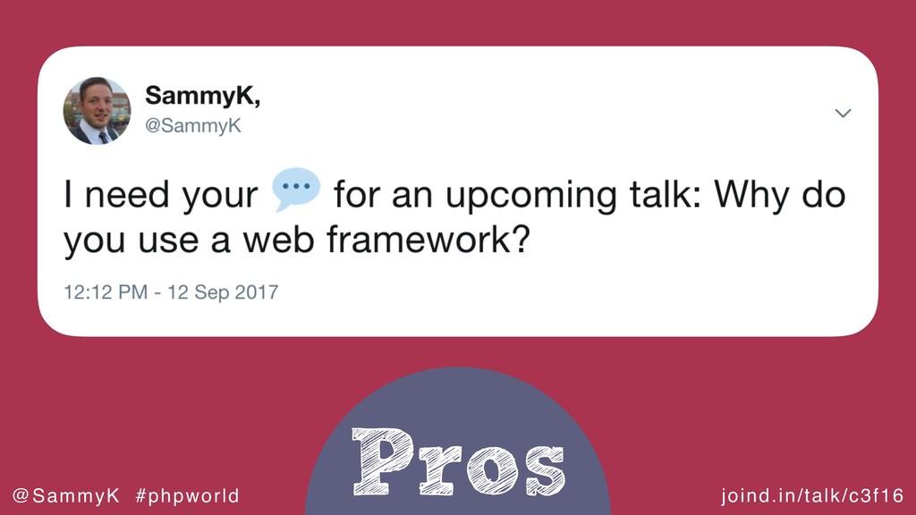 joind.in/talk/c3f16 @SammyK #phpworld Pros