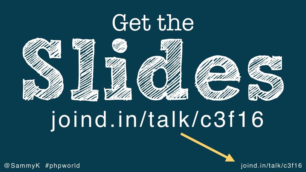 joind.in/talk/c3f16 @SammyK #phpworld Slides Ge...