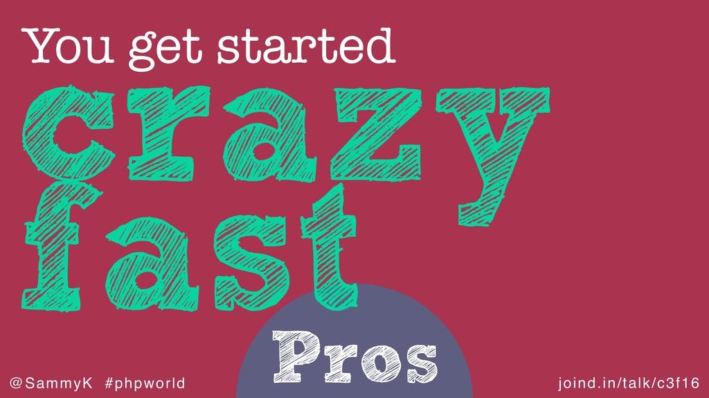 joind.in/talk/c3f16 @SammyK #phpworld Pros craz...