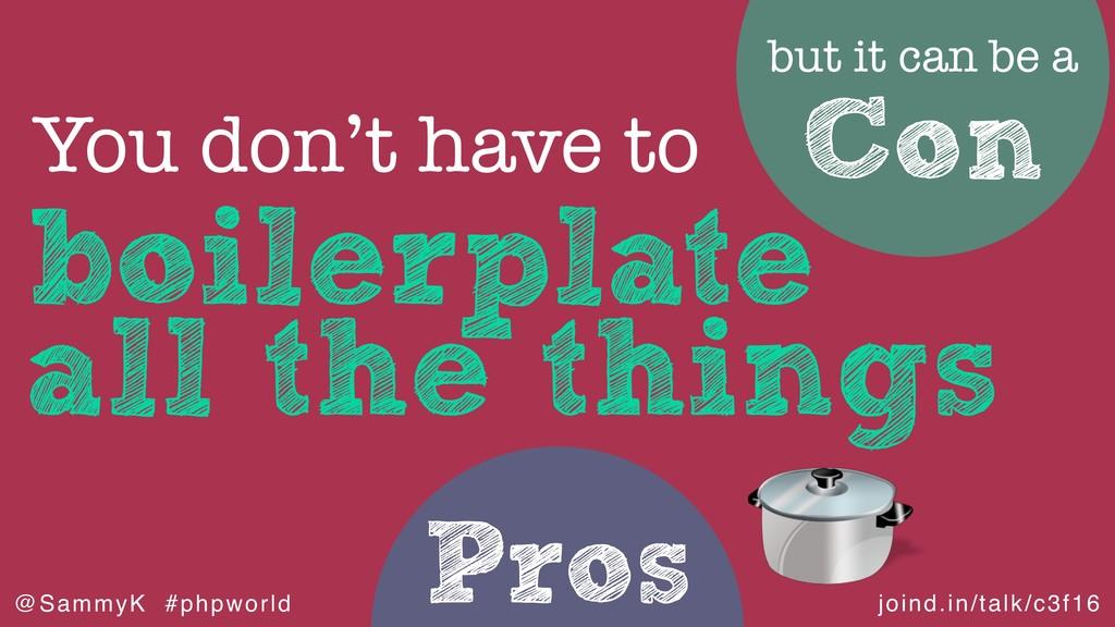joind.in/talk/c3f16 @SammyK #phpworld Pros boil...