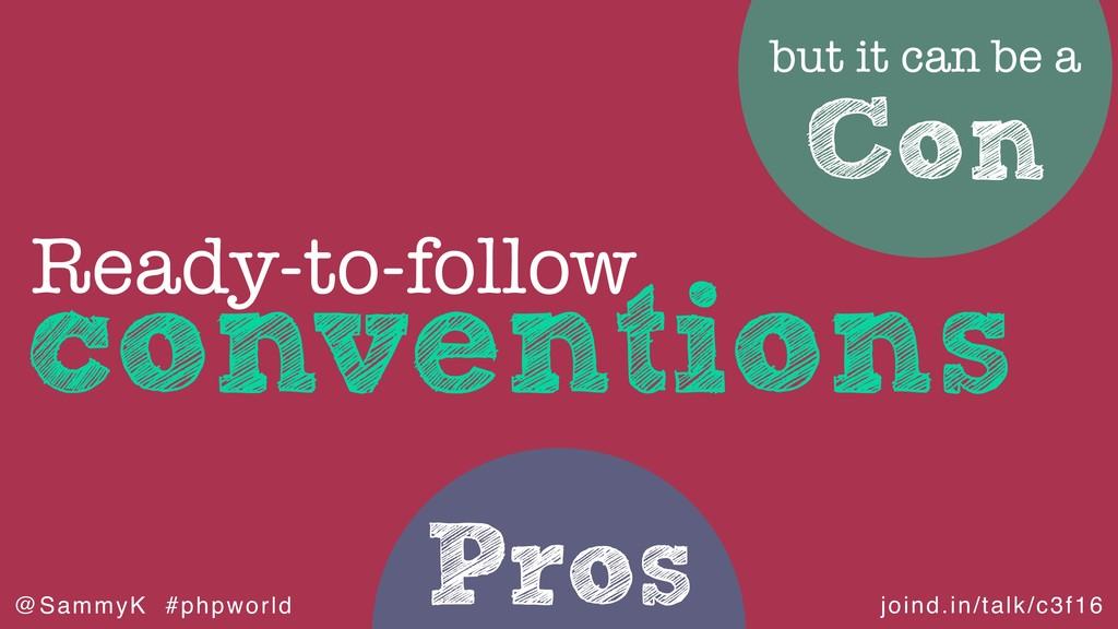 joind.in/talk/c3f16 @SammyK #phpworld Pros conv...