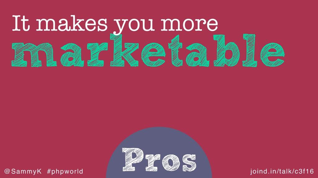 joind.in/talk/c3f16 @SammyK #phpworld Pros mark...