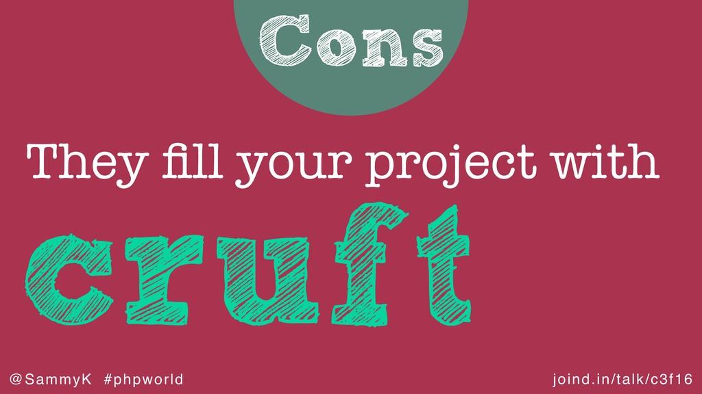 joind.in/talk/c3f16 @SammyK #phpworld Cons cruf...