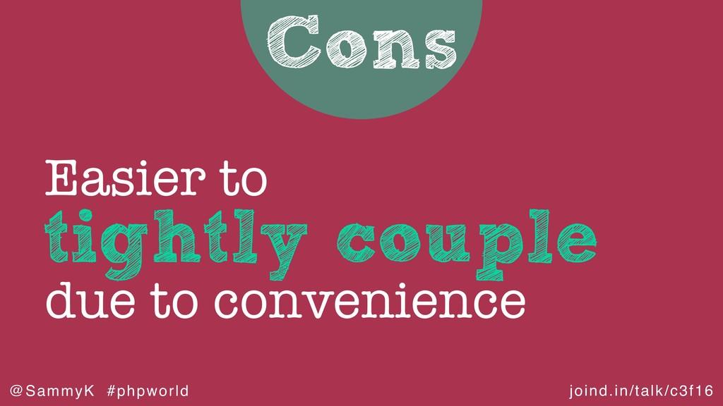 joind.in/talk/c3f16 @SammyK #phpworld Cons tigh...