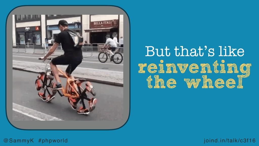 joind.in/talk/c3f16 @SammyK #phpworld reinventi...