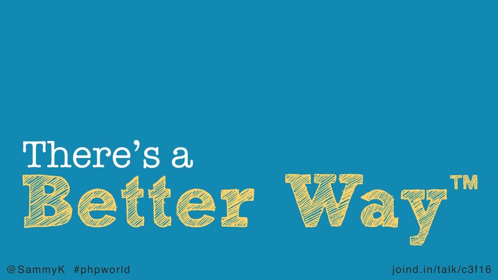 joind.in/talk/c3f16 @SammyK #phpworld Better Wa...