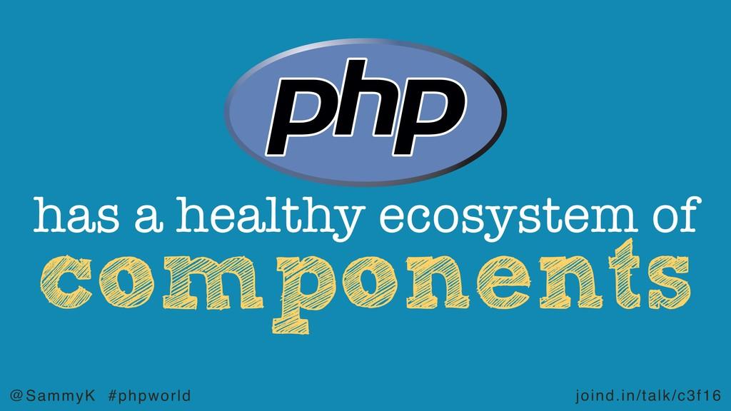 joind.in/talk/c3f16 @SammyK #phpworld component...
