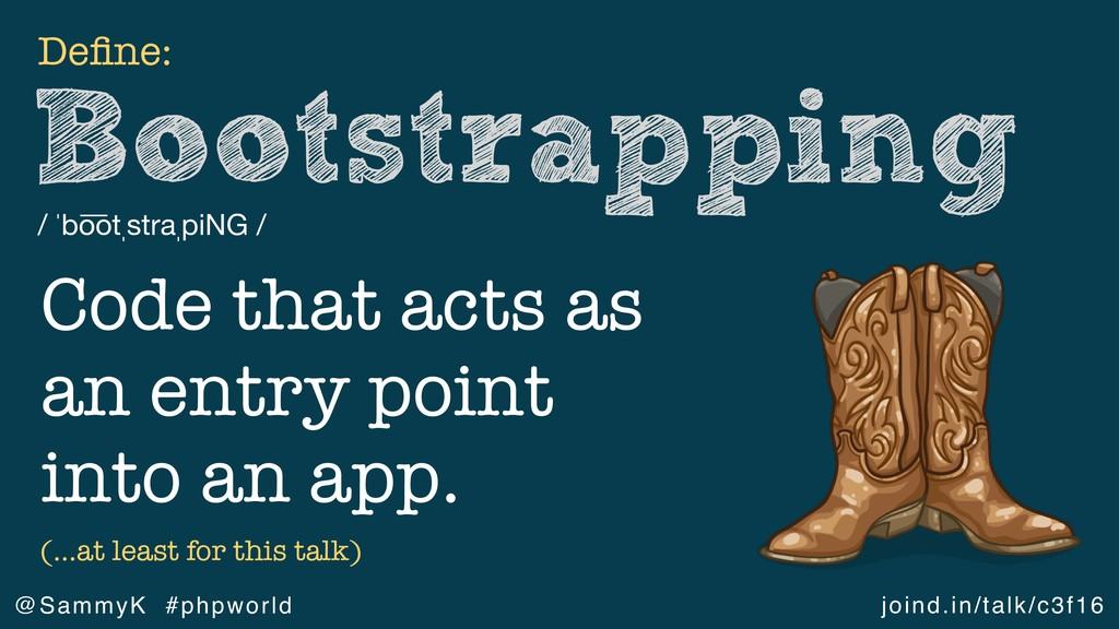 joind.in/talk/c3f16 @SammyK #phpworld Bootstrap...