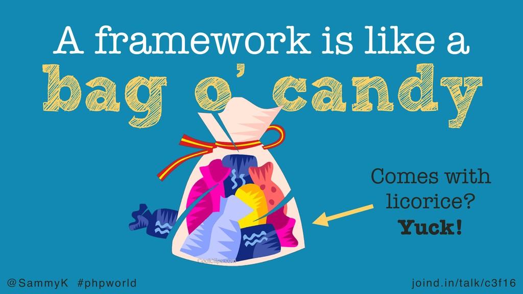 joind.in/talk/c3f16 @SammyK #phpworld bag o' ca...