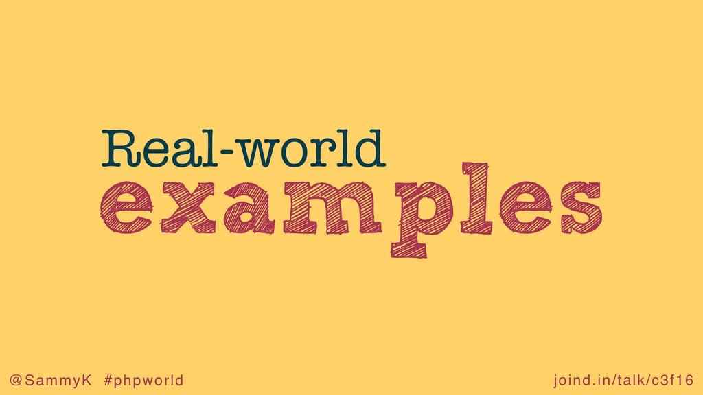 joind.in/talk/c3f16 @SammyK #phpworld examples ...