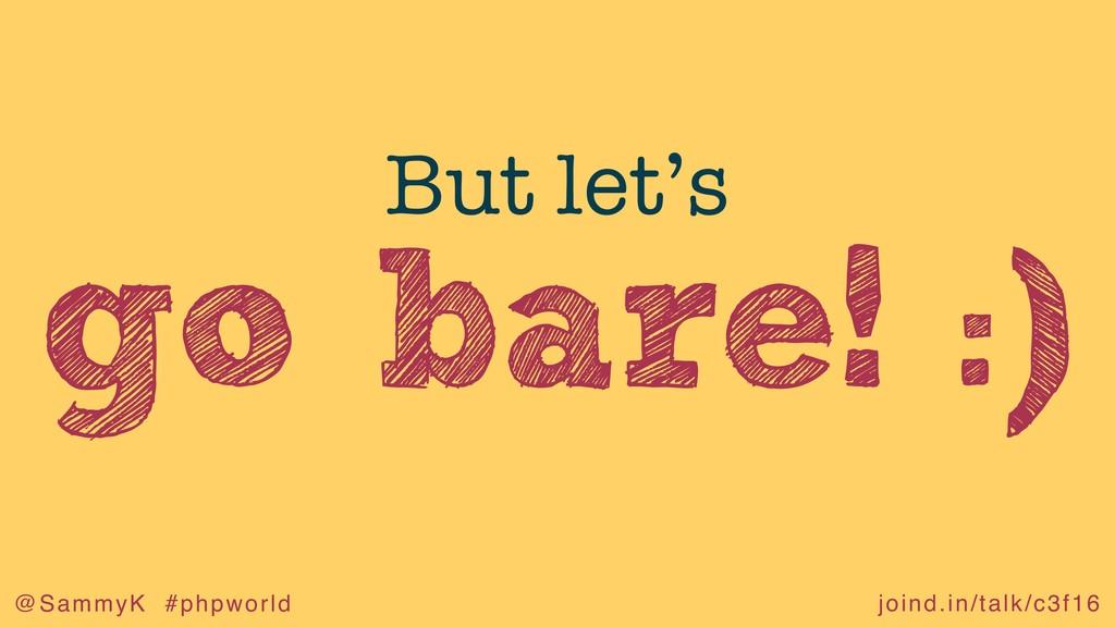 joind.in/talk/c3f16 @SammyK #phpworld go bare! ...