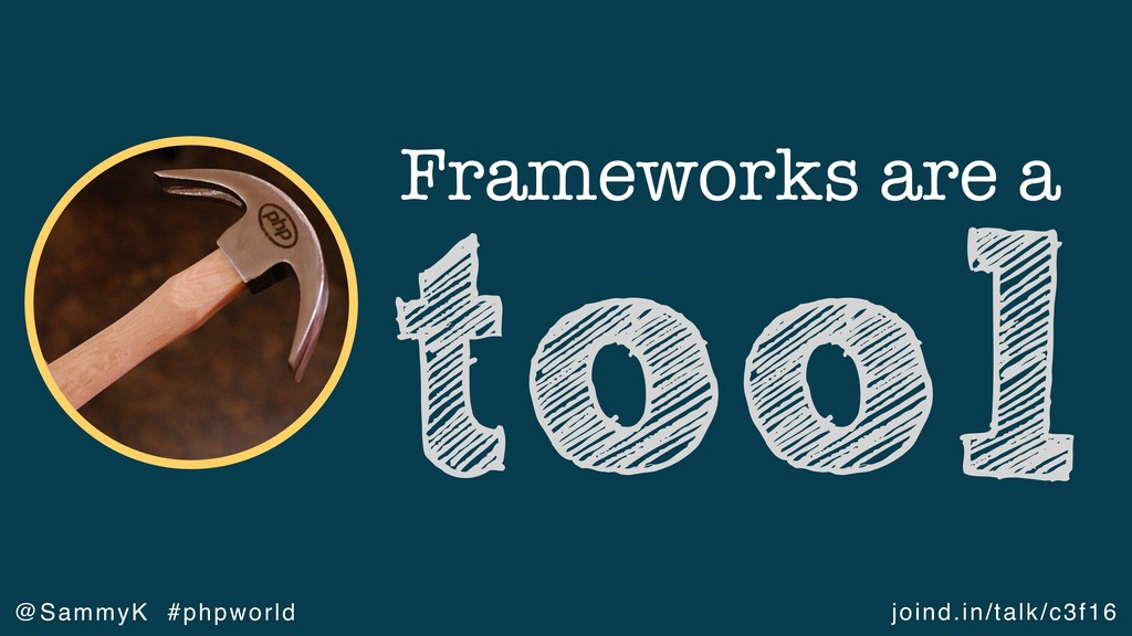 joind.in/talk/c3f16 @SammyK #phpworld Framework...