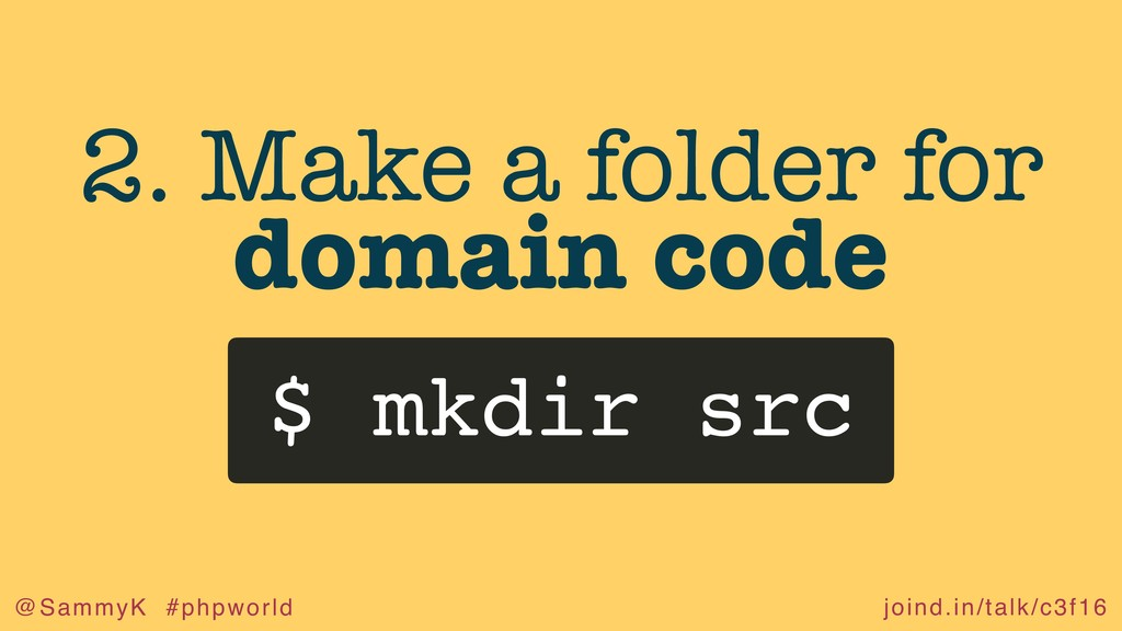 joind.in/talk/c3f16 @SammyK #phpworld 2. Make a...