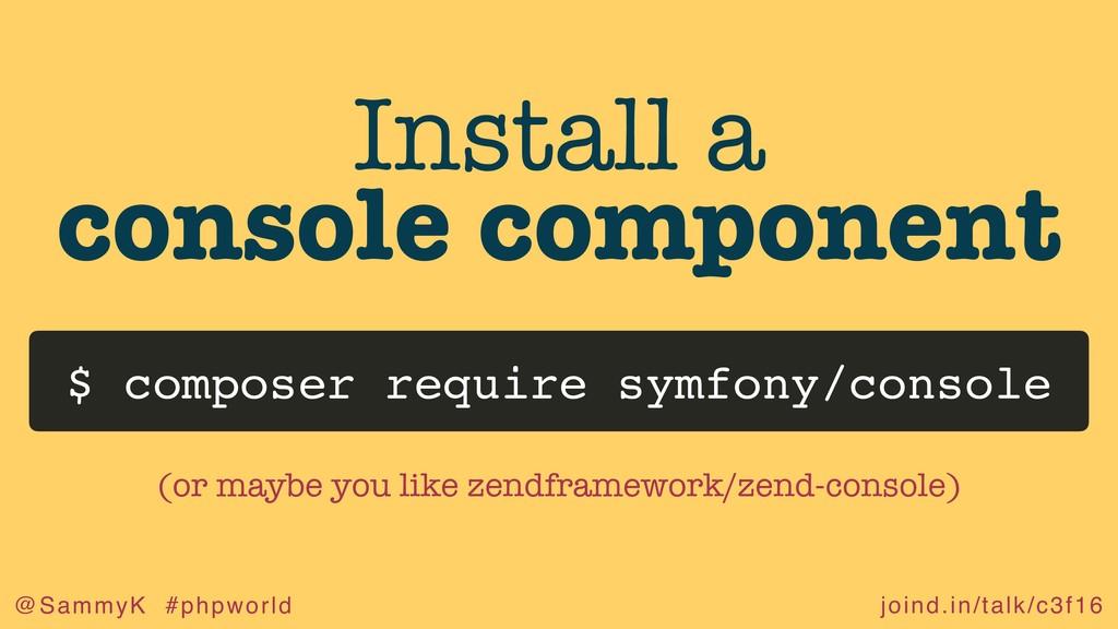 joind.in/talk/c3f16 @SammyK #phpworld Install a...