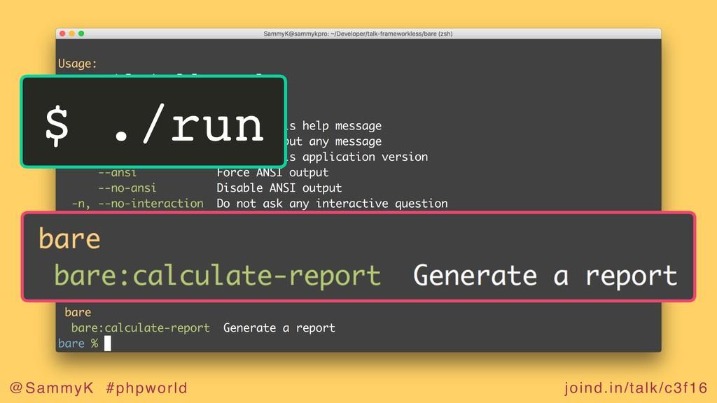 joind.in/talk/c3f16 @SammyK #phpworld $ ./run