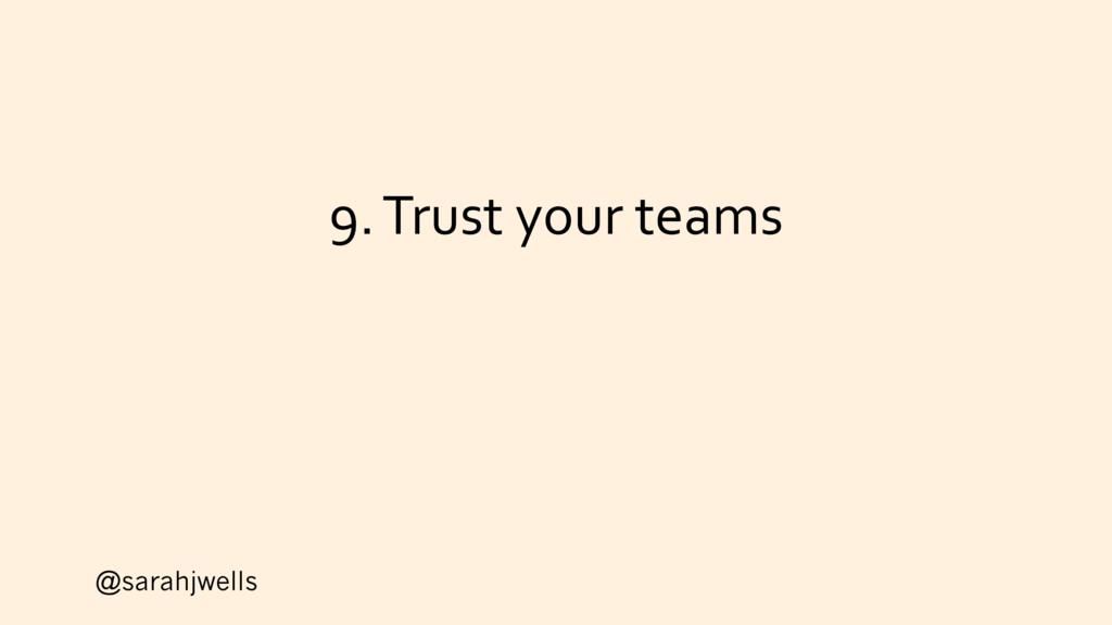 @sarahjwells 9. Trust your teams