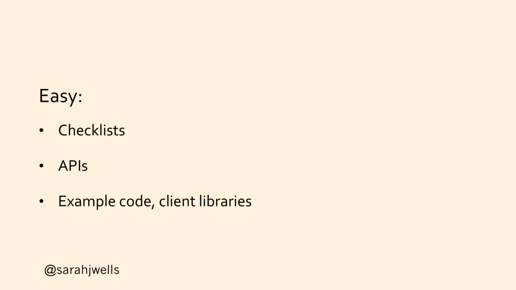 @sarahjwells Easy: • Checklists • APIs • Exampl...