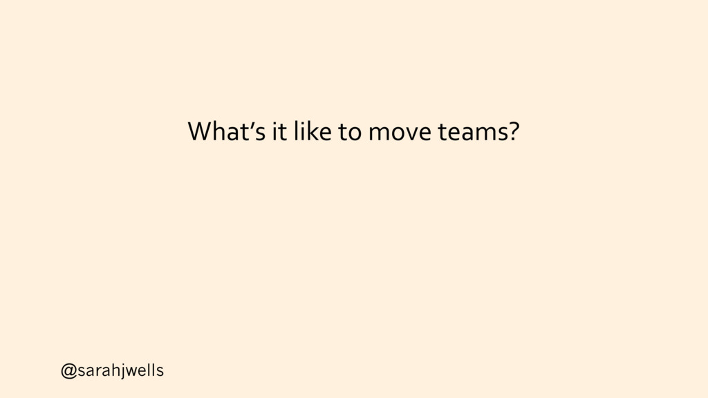 @sarahjwells What's it like to move teams?