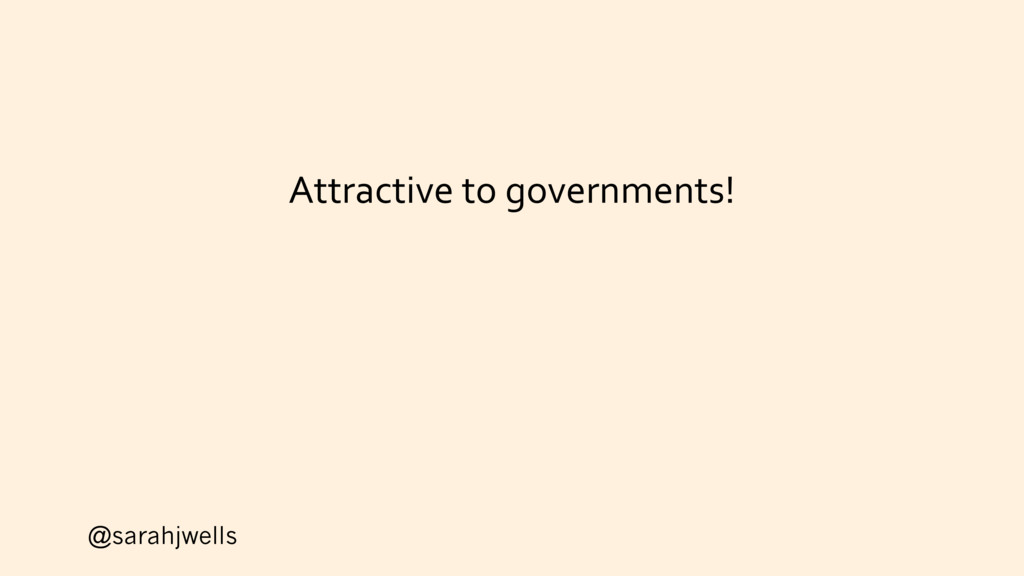 @sarahjwells Attractive to governments!