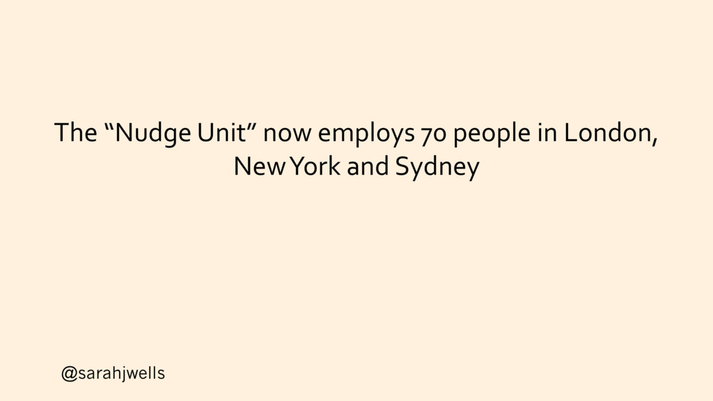 "@sarahjwells The ""Nudge Unit"" now employs 70 pe..."