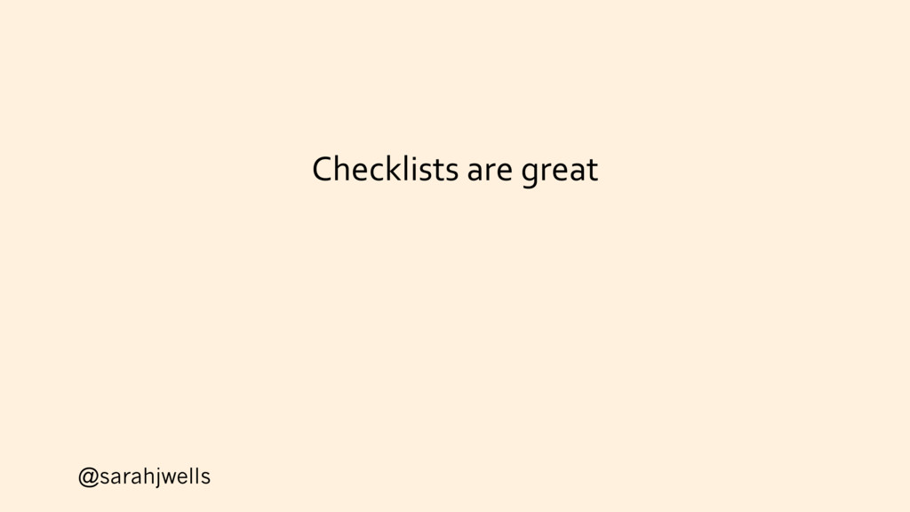 @sarahjwells Checklists are great