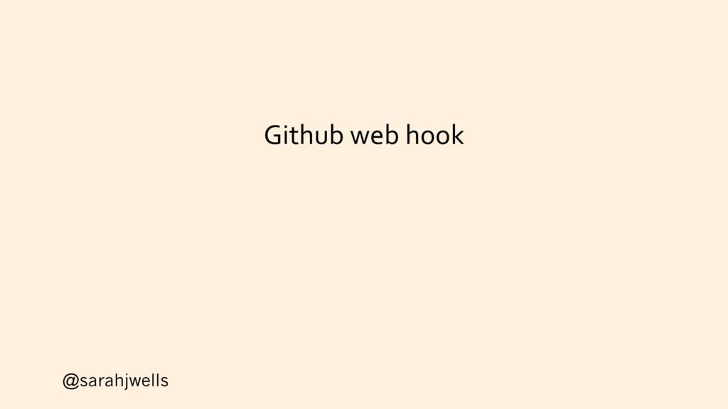 @sarahjwells Github web hook