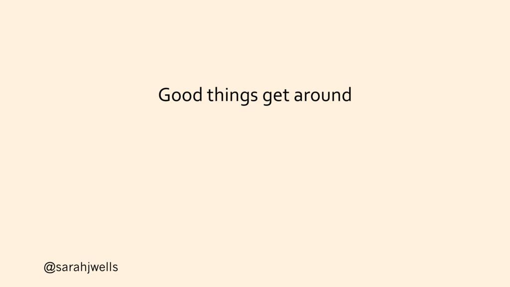 @sarahjwells Good things get around