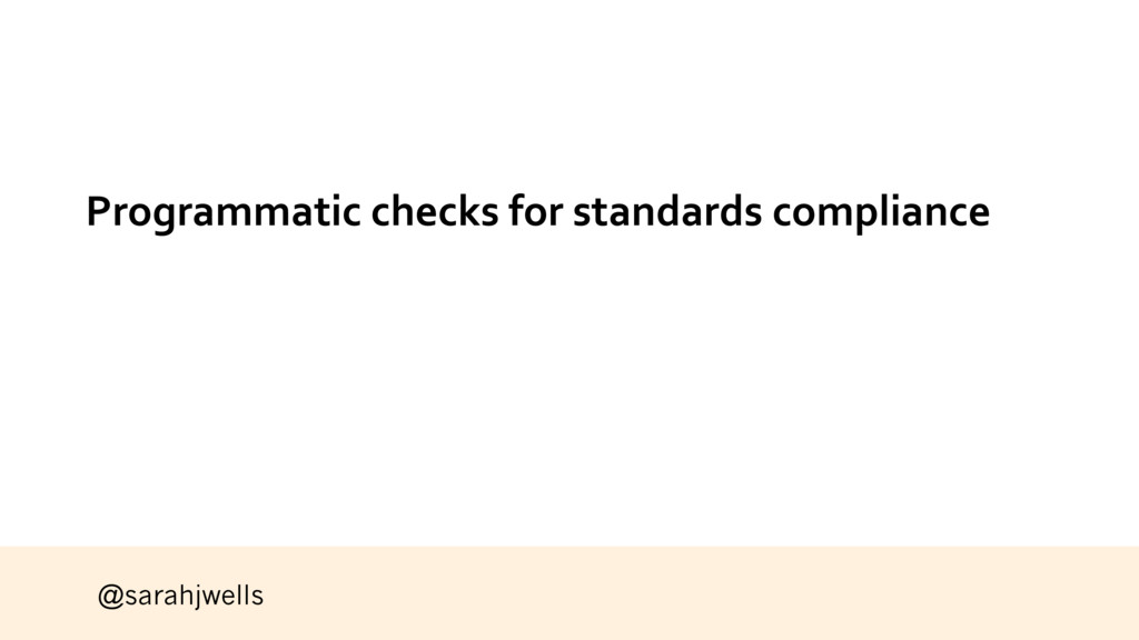 @sarahjwells Programmatic checks for standards ...