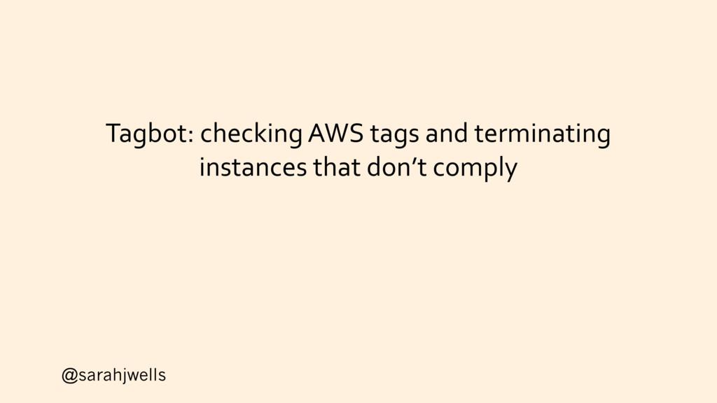 @sarahjwells Tagbot: checking AWS tags and term...