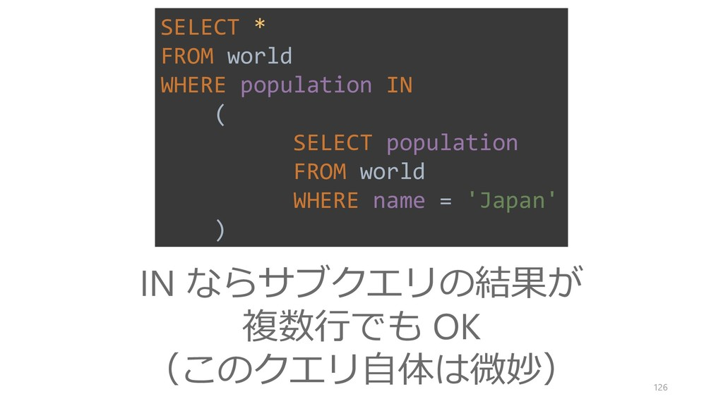 126 SELECT * FROM world WHERE population IN ( S...