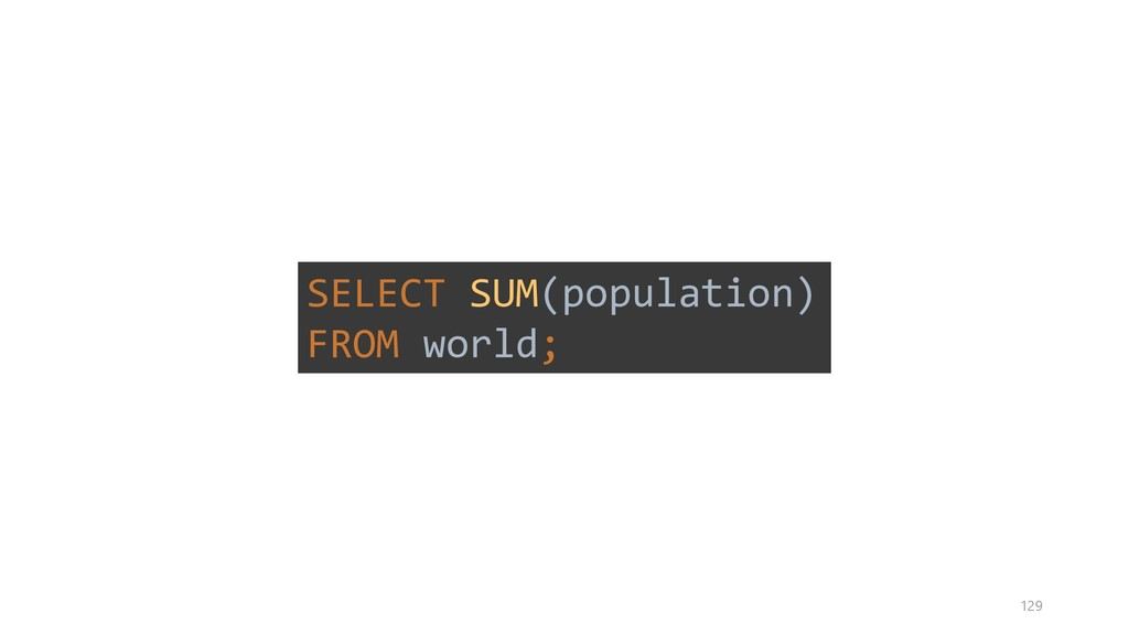SELECT SUM(population) FROM world; 129