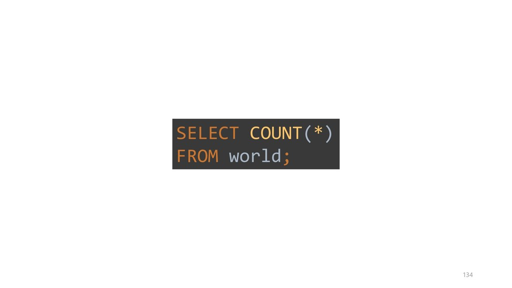 SELECT COUNT(*) FROM world; 134